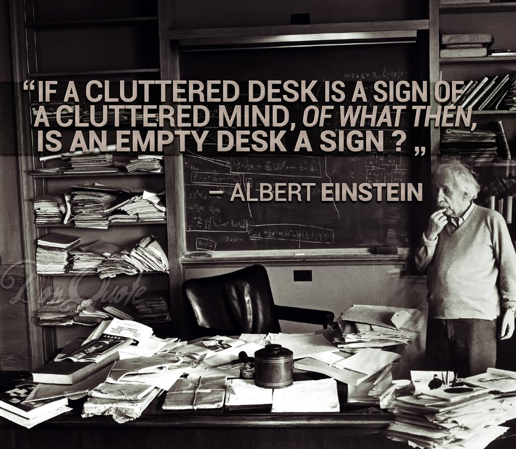 """If a cluttered desk is a sign of a cluttered mind of what ..."