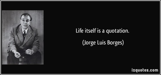 quote-life-itself-is-a-quotation-jorge-luis-borges-21413