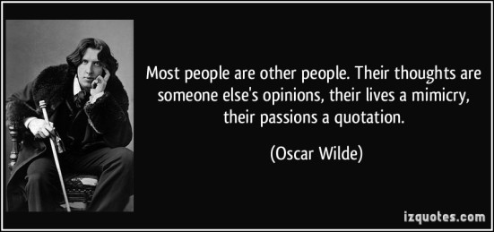 quote-most-people-are-other-people-their-thoughts-are-someone-else-s-opinions-their-lives-a-mimicry-oscar-wilde-198041