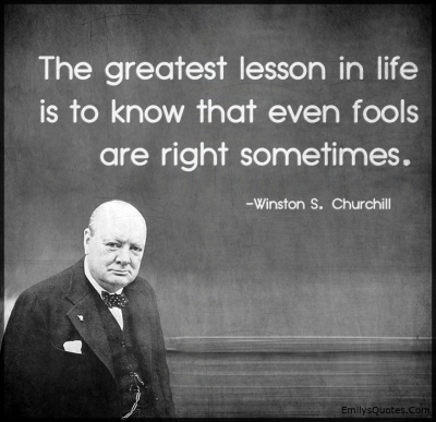 the-greatest-lesson-in-life-is-to-know-that-even-fools-are-right-sometimes